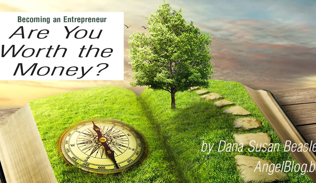Becoming an Entrepreneur–Are You Worth the Money?