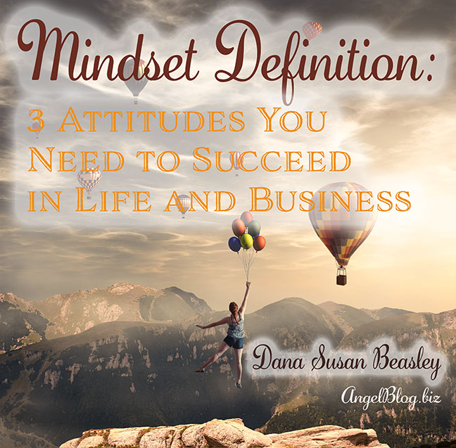 Mindset Definition: 3 Attitudes You Need to Succeed in Life and Business