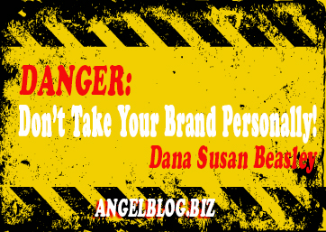 Danger: Don't Take Your Brand Personally!