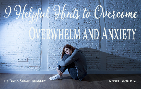 9 Helpful Hints to Overcome Overwhelm and Anxiety